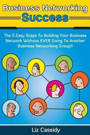 Business Networking Success de Liz Cassidy