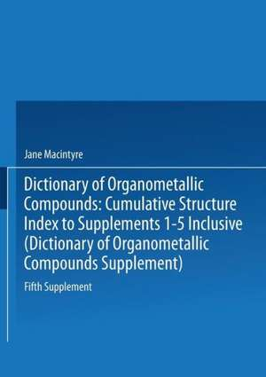 Dictionary of Organometallic Compounds: Fifth Supplement. Cumulative Structure Index to Supplements 1 5 Inclusive