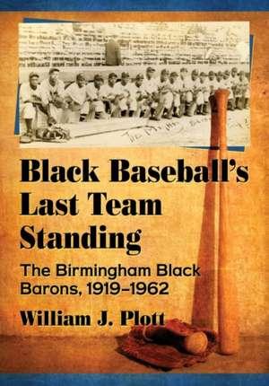 BLACK BASEBALLS LAST TEAM STAN de William J. Plott