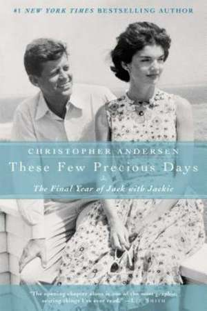 These Few Precious Days:  The Final Year of Jack with Jackie de Christopher Anderson