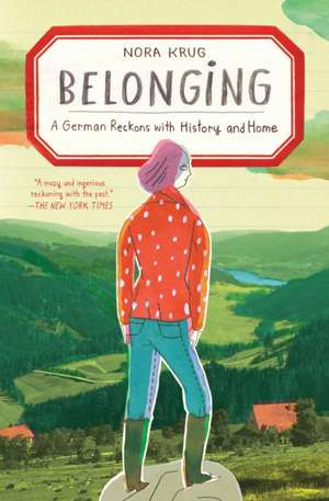 Belonging: A German Reckons with History and Home de Nora Krug