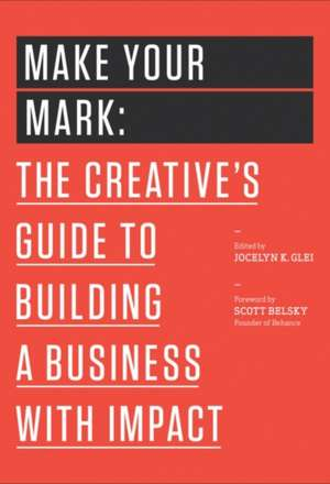 Make Your Mark:  The Creative's Guide to Building a Business with Impact de Jocelyn K. Glei