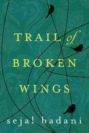 Trail of Broken Wings de Sejal Badani
