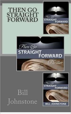 Then Go Straight Forward:  First Aid to Critics de Bill Johnstone