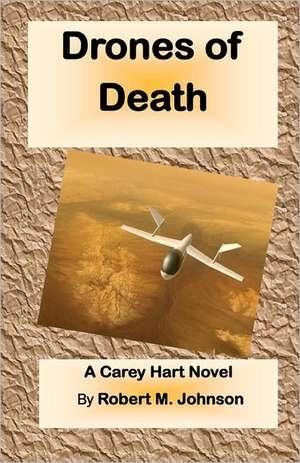 Drones of Death:  The Carey Hart Series de Robert M. Johnson