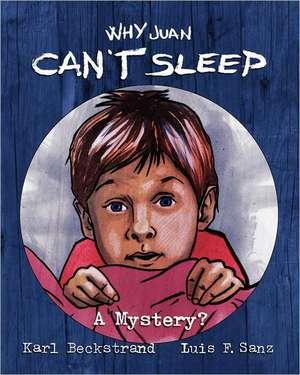 Why Juan Can't Sleep:  A Mystery de Karl Beckstrand