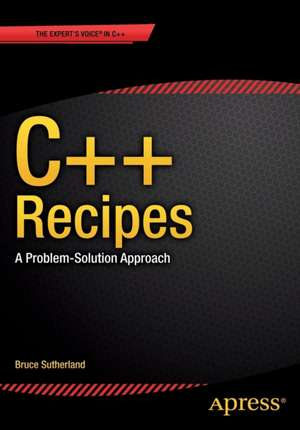 C++ Recipes: A Problem-Solution Approach de Bruce  Sutherland