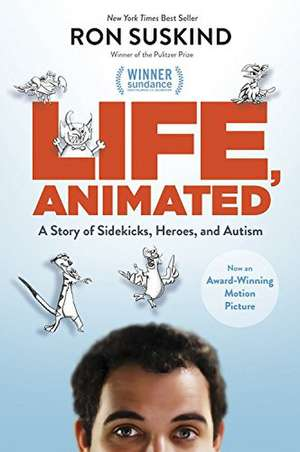 Life, Animated: A Story of Sidekicks, Heroes, and Autism de Ron Suskind