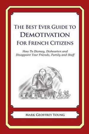 The Best Ever Guide to Demotivation for French Citizens de Mark Geoffrey Young
