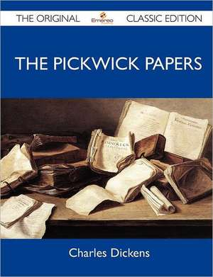 The Pickwick Papers - The Original Classic Edition de Charles Dickens