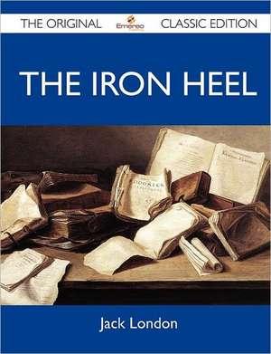 The Iron Heel - The Original Classic Edition de  Jack London
