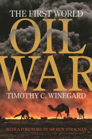 The First World Oil War de Timothy C. Winegard