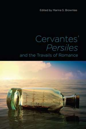 Cervantes' Persiles and the Travails of Romance de Marina S. Brownlee