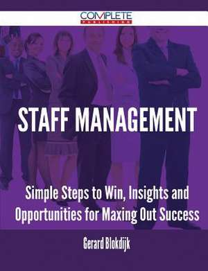 Staff Management - Simple Steps to Win, Insights and Opportunities for Maxing Out Success de Gerard Blokdijk