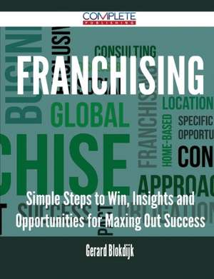Franchising - Simple Steps to Win, Insights and Opportunities for Maxing Out Success de Gerard Blokdijk
