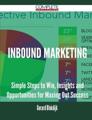 Inbound Marketing - Simple Steps to Win, Insights and Opportunities for Maxing Out Success de Gerard Blokdijk
