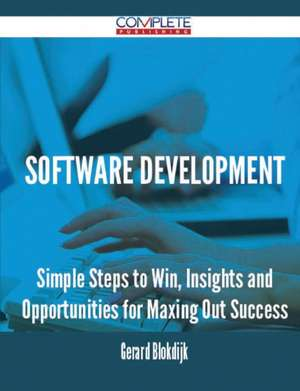 Software Development - Simple Steps to Win, Insights and Opportunities for Maxing Out Success de Gerard Blokdijk