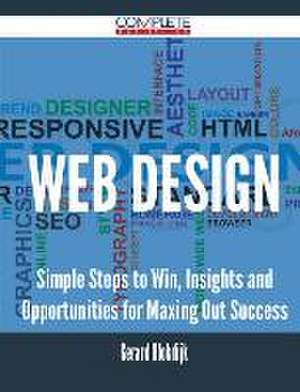 Web Design - Simple Steps to Win, Insights and Opportunities for Maxing Out Success de Gerard Blokdijk