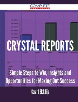 Crystal Reports - Simple Steps to Win, Insights and Opportunities for Maxing Out Success de Gerard Blokdijk