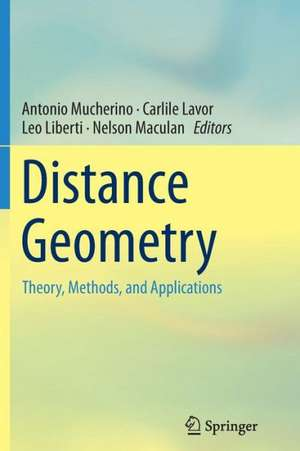 Distance Geometry: Theory, Methods, and Applications de Antonio Mucherino