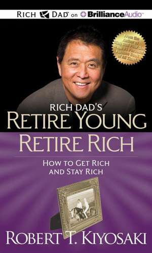 Rich Dad's Retire Young Retire Rich:  How to Get Rich and Stay Rich de Robert Kiyosaki