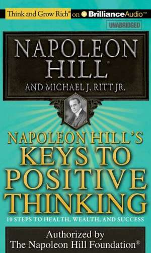 Napoleon Hill's Keys to Positive Thinking:  10 Steps to Health, Wealth, and Success de Napoleon Hill
