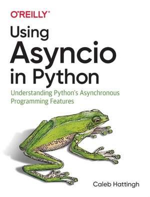 Using Asyncio in Python de Caleb Hattingh