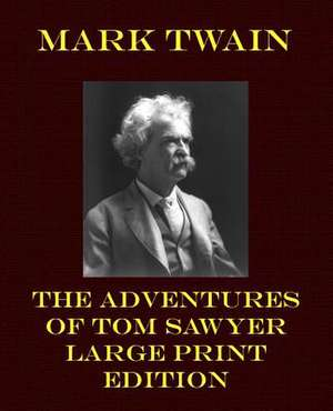 The Adventures of Tom Sawyer - Large Print Edition de Mark Twain
