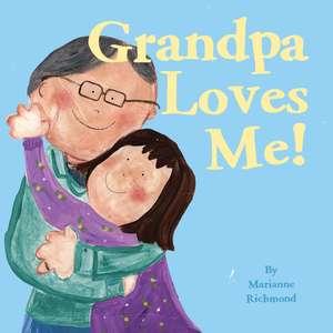 Grandpa Loves Me! de Marianne Richmond