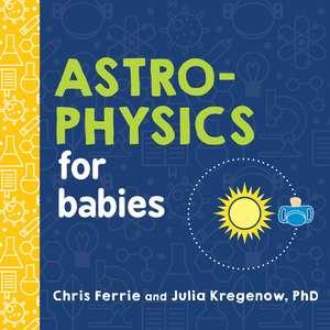 Astrophysics for Babies de Chris Ferrie