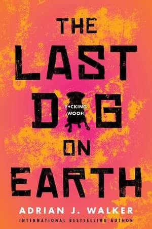 The Last Dog on Earth de Adrian J. Walker