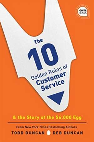 The 10 Golden Rules of Customer Service: The Story of the $6,000 Egg de Todd Duncan