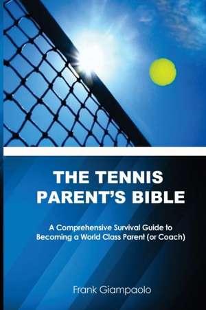 The Tennis Parent's Bible de Frank Giampaolo
