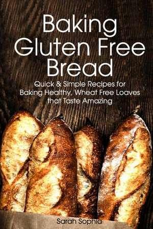 Baking Gluten Free Bread de Sarah Sophia