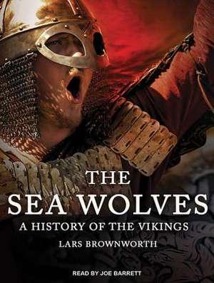 The Sea Wolves:  A History of the Vikings de Joe Barrett