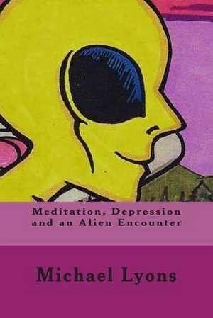 Meditation, Depression and an Alien Encounter de Michael Lyons