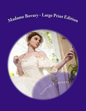 Madame Bovary - Large Print Edition de Gustave Flaubert
