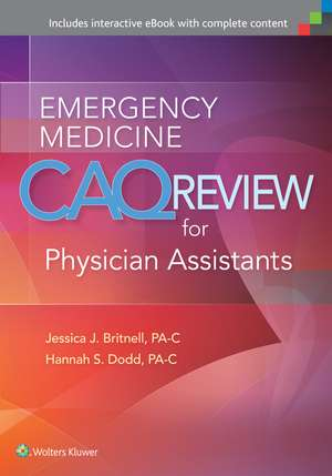 Emergency Medicine CAQ Review for Physician Assistants de Jessica J Britnell MS, PA-C