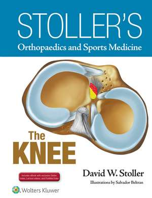 Stoller's Orthopaedics and Sports Medicine: The Knee: Includes Stoller Lecture Videos and Stoller Notes de David W. Stoller MD, FACR