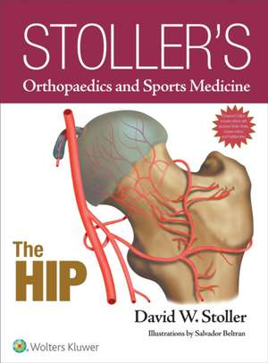 Stoller's Orthopaedics and Sports Medicine: The Hip: Includes Stoller Lecture Videos and Stoller Notes