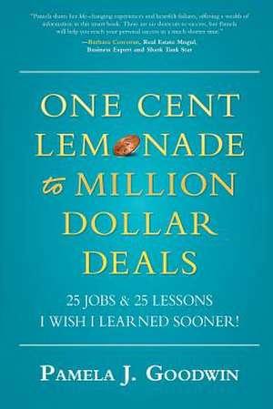 One Cent Lemonade to Million Dollar Deals de Pamela J. Goodwin