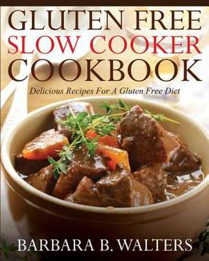 Gluten Free Slow Cooker Cookbook de Barbara B. Walters