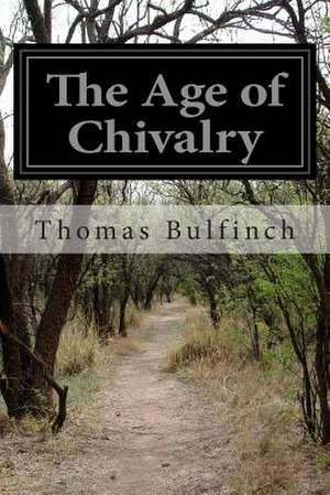 The Age of Chivalry de Thomas Bulfinch