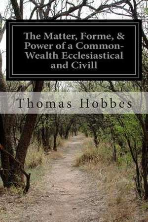 The Matter, Forme, & Power of a Common-Wealth Ecclesiastical and CIVILL de Thomas Hobbes