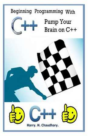 Beginning Programming with C++ de Harry H. Chaudhary
