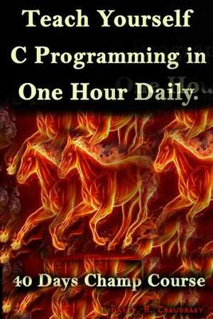 Teach Yourself C Programming in One Hour Daily de Harry H. Chaudhary