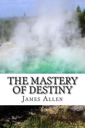 The Mastery of Destiny de James Allen
