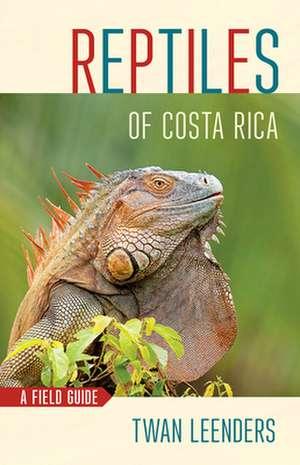 Reptiles of Costa Rica de Twan Leenders