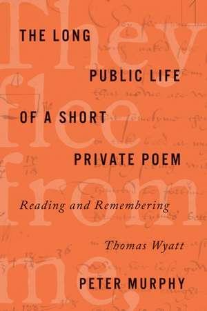 The Long Public Life of a Short Private Poem de Peter Murphy
