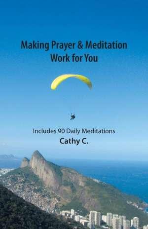 Making Prayer & Meditation Work for You de Cathy C.